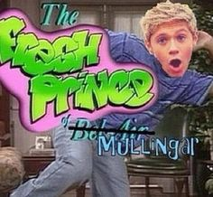 The Fresh Prince of Mullingar Niall Horan. This is funny cuz I love that show. And I love Niall.
