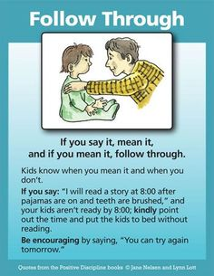 Parents sometimes believe that giving children what they want and not burdening them with rules will show them that they are loved. We want to stress that permissiveness is not the way to help children develop initiative—or any other valuable social or life skill. If you say it, mean it, and if you mean it, follow through.