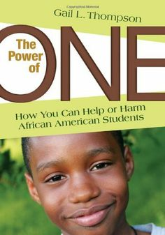 The Power of One: How You Can Help or Harm African American Students by Gail Thompson. Save 10 Off!. $28.65. Publication: December 7, 2009. Publisher: Corwin (December 7, 2009). Combining first-person narratives, personal growth exercises, and informational text, this staff development resource helps educators address the mind-sets that can impede their progress with African American students.                                                         Show more                               ...