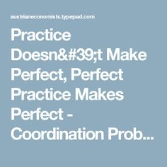 Practice Doesn't Make Perfect, Perfect Practice Makes Perfect