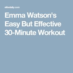 Emma Watson's Easy But Effective 30-Minute Workout