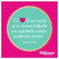 """""""El corazón de una madre es un abismo profundo y en cuyo fondo, siempre encontrarás perdón"""". (Honoré de Balzac)"""
