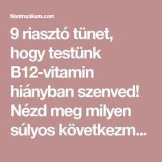 9 riasztó tünet, hogy testünk B12-vitamin hiányban szenved! Nézd meg milyen súlyos következményei lehetnek!