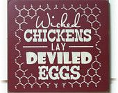 Wicked Chickens Lay Deviled Eggs #funny #wood #sign #wickedchickens #deviledeggs ❤️