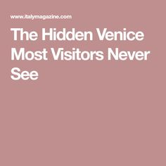 The Hidden Venice Most Visitors Never See
