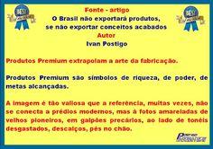 Bendito bem-feito!  O Brasil não exportará produtos, se não exportar conceitos acabados
