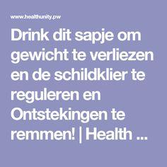 Drink dit sapje om gewicht te verliezen en de schildklier te reguleren en Ontstekingen te remmen! | Health Unity