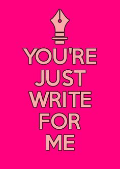 YOU'RE JUST WRITE FOR ME