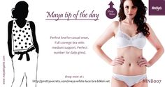 Tip of the day : Best Bra for Casual Wear  Visit us at : www.mayalingerie.com  Shop now at : http://prettysecrets.com/maya-white-lace-bra-bikini-set