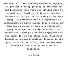 Andy Rooney// Which makes sense on why in general my life is a happy one :) BLESSED