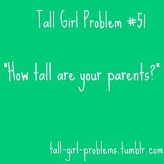Very true.but really being a tall girl is NOT A PROBLEM :) It's just finding jeans that are long enough! Tall People Problems, Tall Girl Problems, Tall Girl Quotes, Struggle Is Real, I Can Relate, Story Of My Life, The Funny, Funny Vid, Hilarious