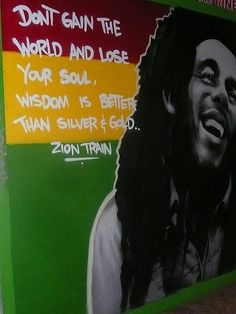 Bob Marley. Some of the best words that you could ever live by.