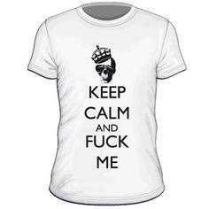 Maglietta personalizzata Keep Calm and Fuck Me