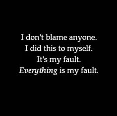My fault you left. My fault it hurts so bad. Always my fault. Sad Quotes, Love Quotes, Inspirational Quotes, People Quotes, Self Hate Quotes, Bipolar Quotes, Hurt Quotes, Quotes On Anxiety, Im Ugly Quotes