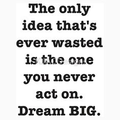 """""""Act On Your Ideas"""" Dream BIG Design"""