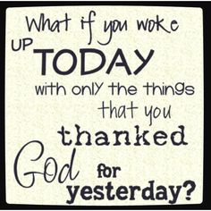 Good question....love this! We should be thankful everyday!
