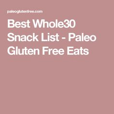 Best Whole30 Snack List - Paleo Gluten Free Eats