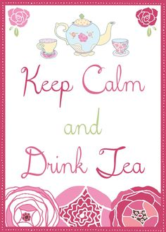 Free Printable: Keep Calm Drink Tea...So sweet and It's Pink, Love it!