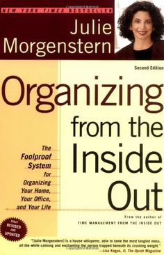 Organizing from the Inside Out, Second Edition: The Foolproof System For Organizing Your Home, Your Office and Your Life by Julie Morgenstern,http://www.amazon.com/dp/0805075895/ref=cm_sw_r_pi_dp_cDjGtb00QSCTY0CH