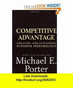Competitive Advantage Creating and Sustaining Superior Performance (9780684841465) Michael E. Porter , ISBN-10: 0684841460  , ISBN-13: 978-0684841465 ,  , tutorials , pdf , ebook , torrent , downloads , rapidshare , filesonic , hotfile , megaupload , fileserve