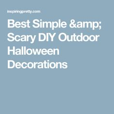 Best Simple & Scary DIY Outdoor Halloween Decorations
