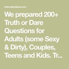 We prepared Truth or Dare Questions for Adults (some Sexy & Dirty), Couples, Teens and Kids. Truth or Dare is a great way to break the ice READ M. Truth Questions For Teens, Truth Or Drink Questions, Dare Game Questions, Question Games For Couples, Couple Games, Dares For Guys, Dares For Teens, Dares For Couples, Extreme Truth Or Dare