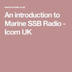 An introduction to Marine SSB Radio - Icom UK