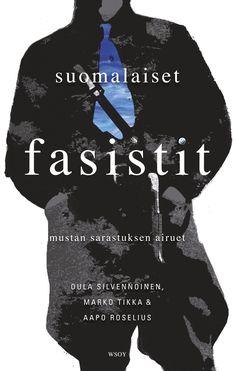 Suomalaiset fasistit - Marko Tikka, Oula Silvennoinen, Aapo Roselius - #kirja