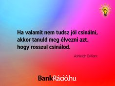 Ha valamit nem tudsz jól csinálni, akkor tanuld meg élvezni azt, hogy rosszul csinálod. - Ashleigh Brilliant, www.bankracio.hu idézet