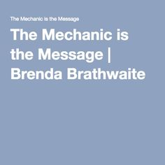 The Mechanic is the Message | Brenda Brathwaite