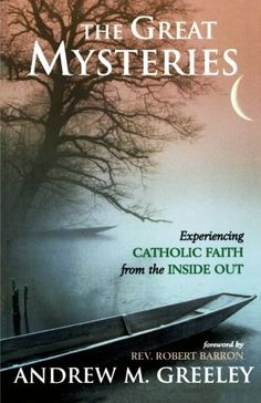 The Great Mysteries: Experiencing Catholic Faith from the Inside Out by Andrew M. Greeley http://www.amazon.com/dp/1580512208/ref=cm_sw_r_pi_dp_5YaJvb0WQKRVS