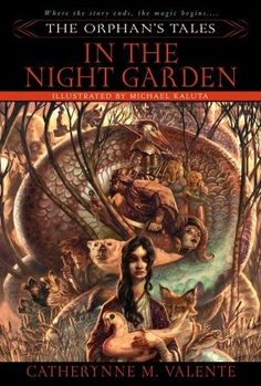 In the Night Garden (The Orphan's Tales, #1), by Catherynne M. Valente