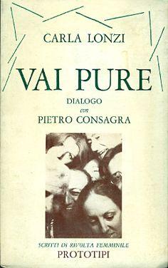 LONZI Carla, CONSAGRA Pietro, Vai pure. Dialogo con Pietro Consagra Milano, Scritti di Rivolta Femminile, (Prototipi), 1980