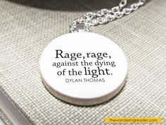 """Dylan Thomas """"Rage, rage against the dying of the light"""" Inspirational Poetry Quote Necklace - Literary Jewelry"""