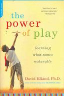 book: The Power of Play - Learning what Comes Naturally by David Elkind