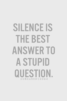 Silence is an answer.  An intelligent person does not respond or react to problematic people. My best advice and your welcome.