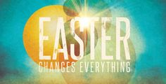Easter-Changes-Everything.jpg (960×489)