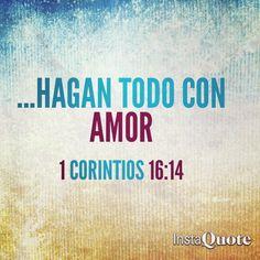 1 Corintios 16:14 Todas vuestras cosas sean hechas con amor.