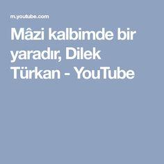 Mâzi kalbimde bir yaradır, Dilek Türkan - YouTube
