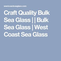 Craft Quality Bulk Sea Glass     Bulk Sea Glass   West Coast Sea Glass