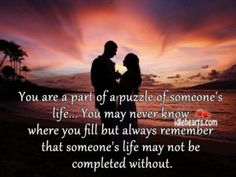 You Are A Part Of A Puzzle Of Someone's Life...