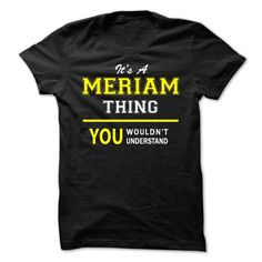 Buy It's an MERIAM thing, Custom MERIAM  Hoodie T-Shirts