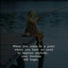 Inspirational Positive Quotes :When you come to a point where you have no need to impress anybody..