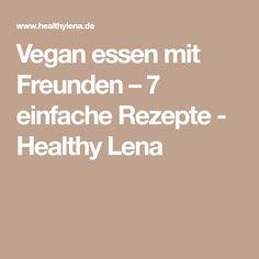 Vegan essen mit Freunden – 7 einfache Rezepte - Healthy Lena