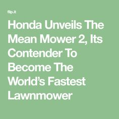 Honda Unveils The Mean Mower 2, Its Contender To Become The World's Fastest Lawnmower