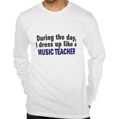 During The Day I Dress Up Like A Music Teacher T Shirt, Hoodie Sweatshirt
