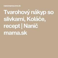 Tvarohový nákyp so slivkami, Koláče, recept | Nanič mama.sk