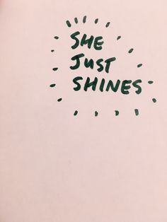 WORDS | She Just Shines