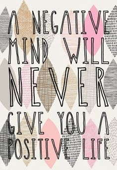 A negative mind will never give you a positive life. encouraging words for Thirsty Thursdays on A Kreative Kraning