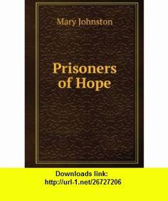 Prisoners of Hope Mary Johnston ,   ,  , ASIN: B006FNFI5S , tutorials , pdf , ebook , torrent , downloads , rapidshare , filesonic , hotfile , megaupload , fileserve